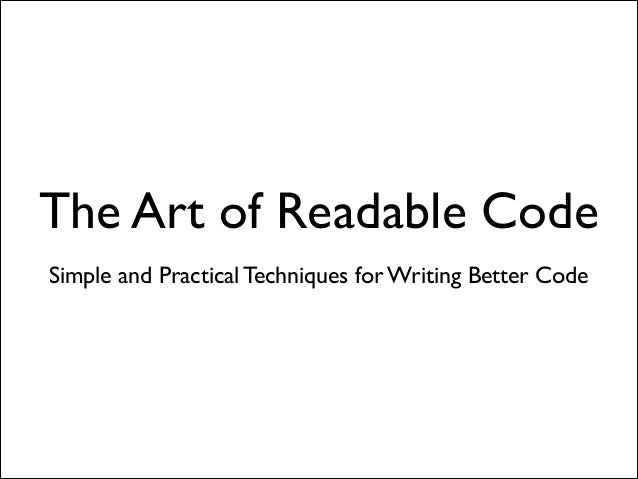 The Art of Readable Code Simple and Practical Techniques for Writing Better Code