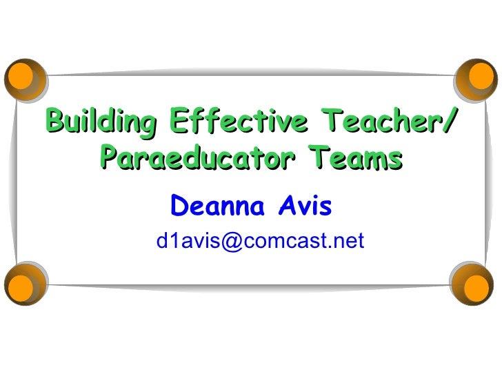 Building Effective Teacher/ Paraeducator Teams Deanna Avis [email_address]