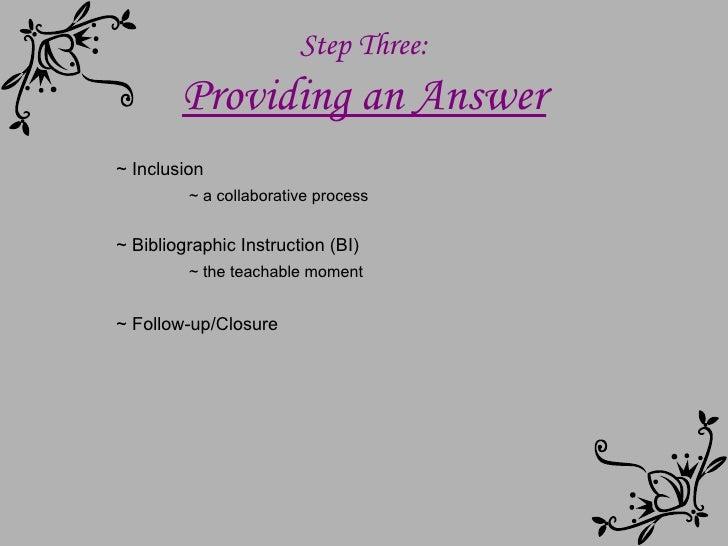 Step Three: Providing an Answer ~ Inclusion ~ a collaborative process ~ Bibliographic Instruction (BI) ~ the teachable mom...