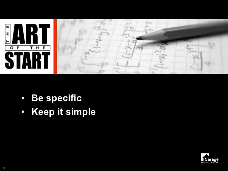 • Be specific      • Keep it simple     19