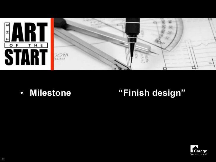 """• Milestone   """"Finish design""""     22"""