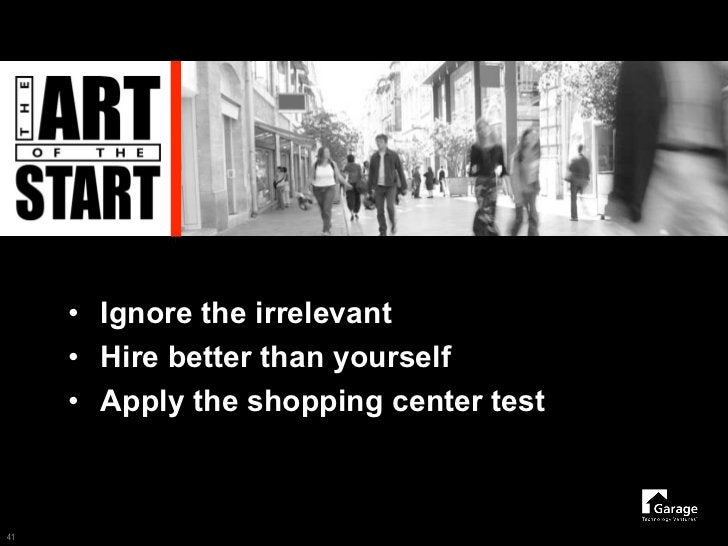 • Ignore the irrelevant      • Hire better than yourself      • Apply the shopping center test    41