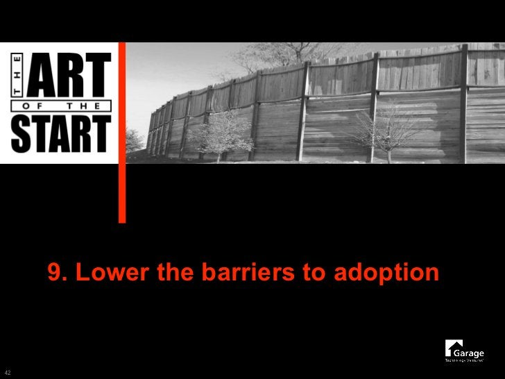 9. Lower the barriers to adoption   42