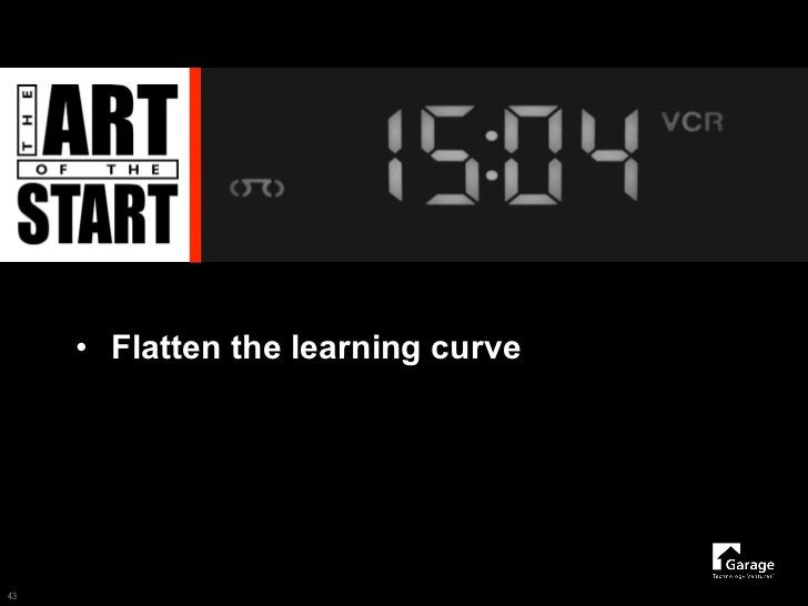 • Flatten the learning curve     43