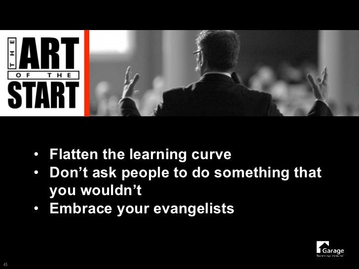 • Flatten the learning curve      • Don't ask people to do something that        you wouldn't      • Embrace your evangeli...