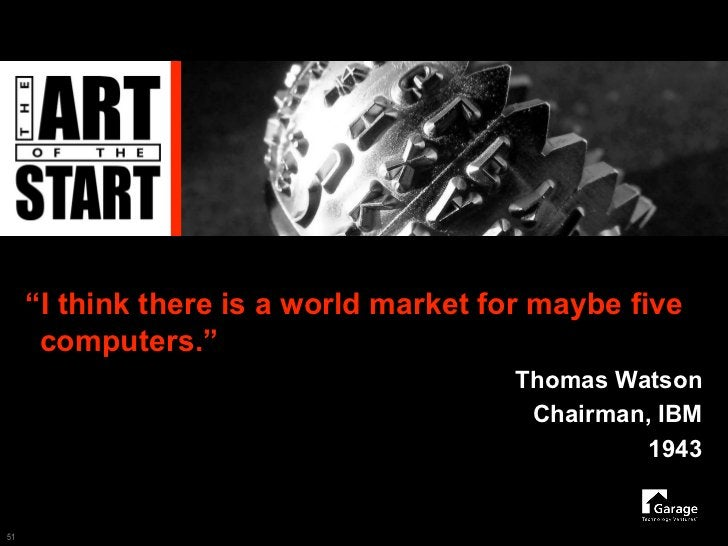 """""""I think there is a world market for maybe five       computers.""""                                         Thomas Watson   ..."""