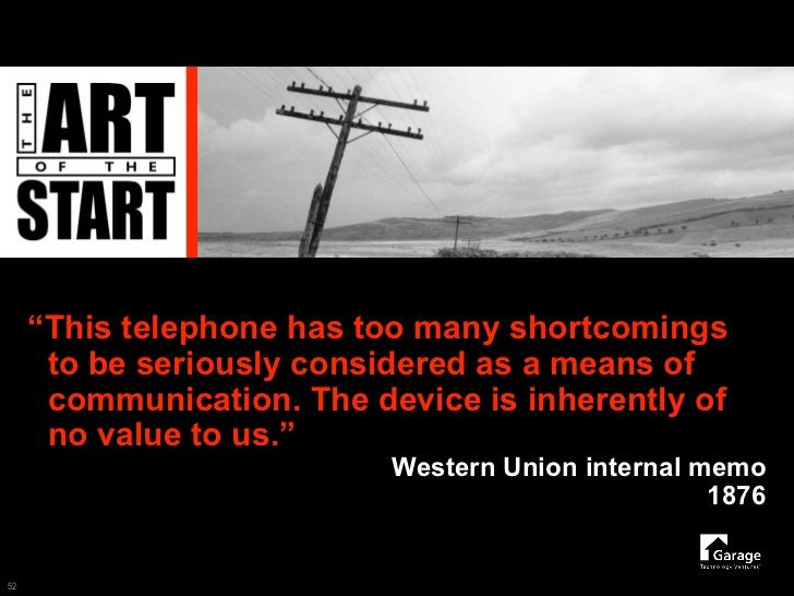 """""""This telephone has too many shortcomings       to be seriously considered as a means of       communication. The device i..."""