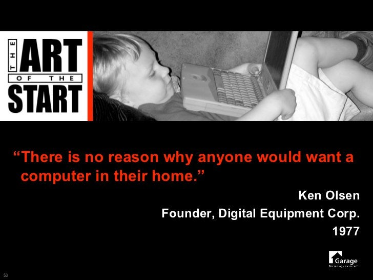 """""""There is no reason why anyone would want a       computer in their home.""""                                              Ke..."""