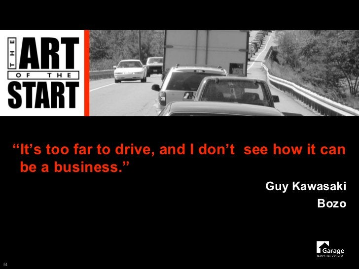 """""""It's too far to drive, and I don't see how it can       be a business.""""                                           Guy Kaw..."""