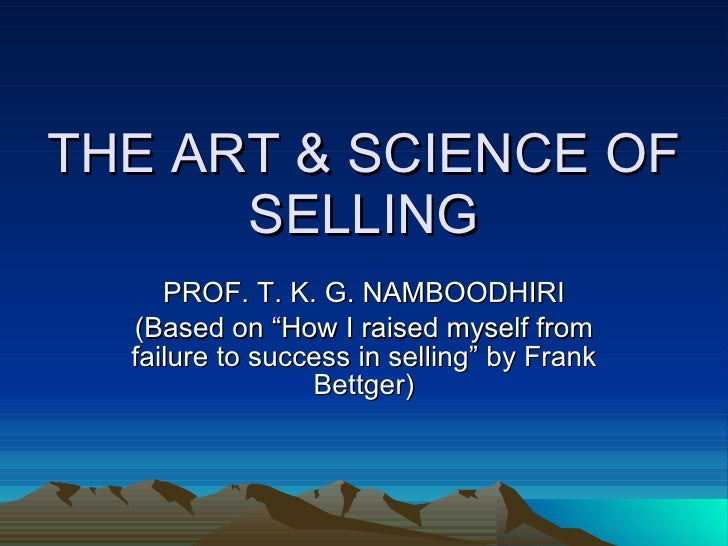 "THE ART & SCIENCE OF SELLING PROF. T. K. G. NAMBOODHIRI (Based on ""How I raised myself from failure to success in selling""..."
