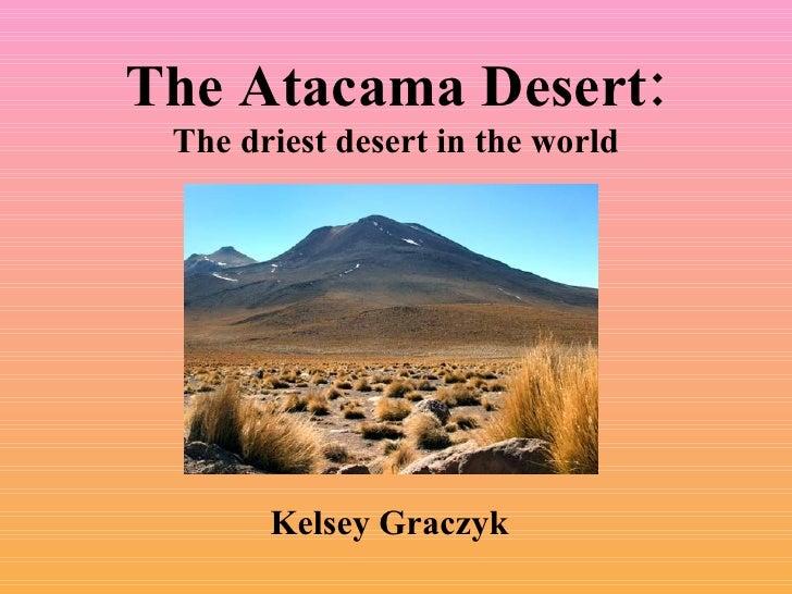 The Atacama Desert: The driest desert in the world Kelsey Graczyk