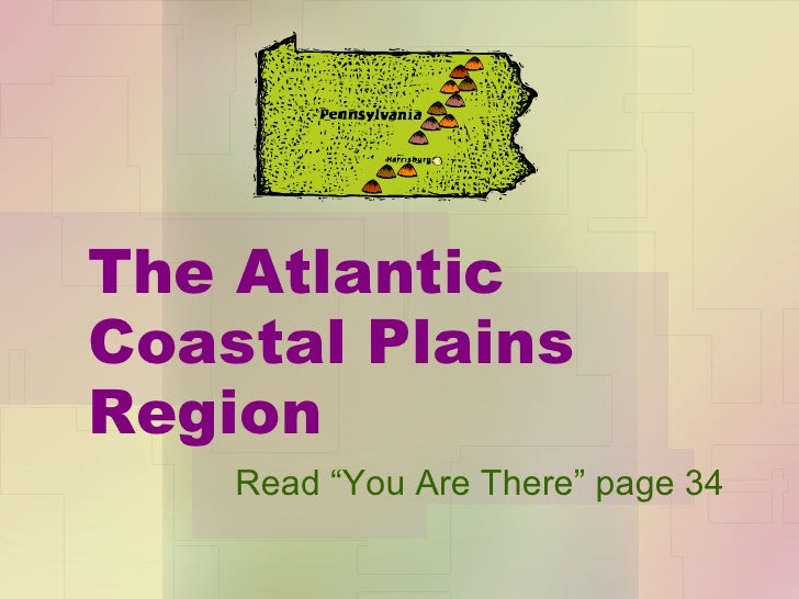"The Atlantic Coastal Plains Region Read ""You Are There"" page 34"