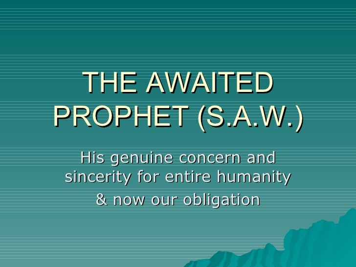 THE AWAITED PROPHET (S.A.W.) His genuine concern and sincerity for entire humanity & now our obligation
