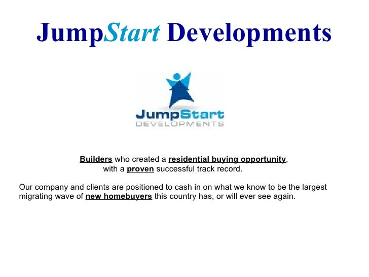 Jump Start  Developments   Builders  whocreated a  residential buying opportunity ,    with a  proven  successful track r...