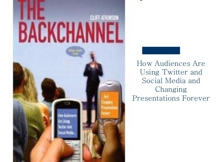 How Audiences Are Using Twitter and Social Media and Changing Presentations Forever