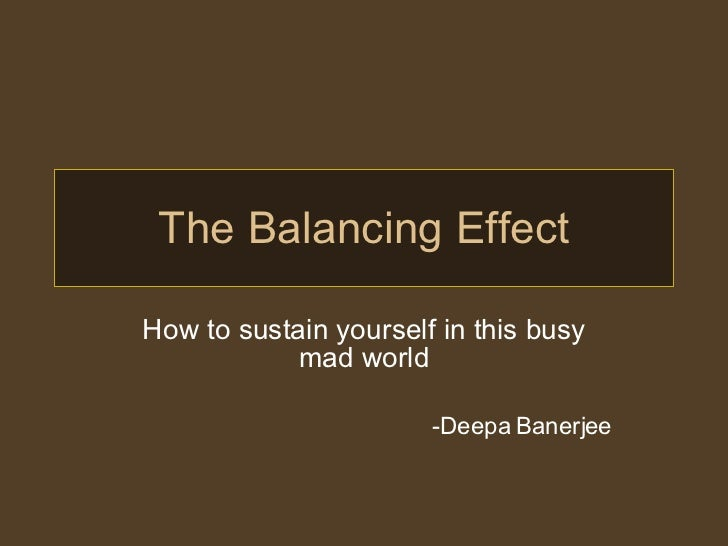 The Balancing Effect How to sustain yourself in this busy mad world -Deepa Banerjee