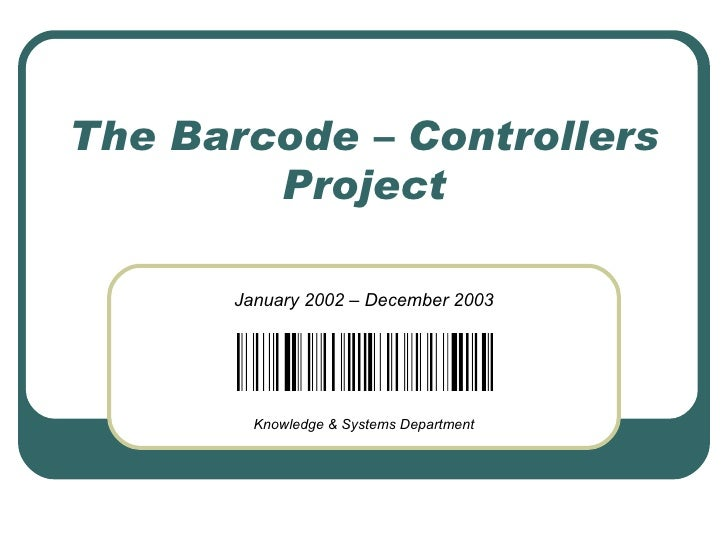 The Barcode – Controllers Project January 2002 – December 2003 Knowledge & Systems Department
