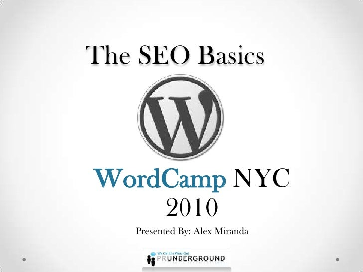 The SEO Basics<br />WordCamp NYC 2010<br />Presented By: Alex Miranda<br />
