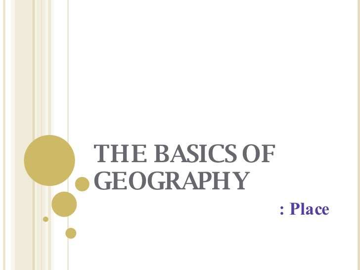 THE BASICS OF GEOGRAPHY : Place