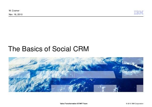 © 2010 IBM CorporationSales Transformation iSTART Team The Basics of Social CRM W. Cramer Nov. 16, 2010