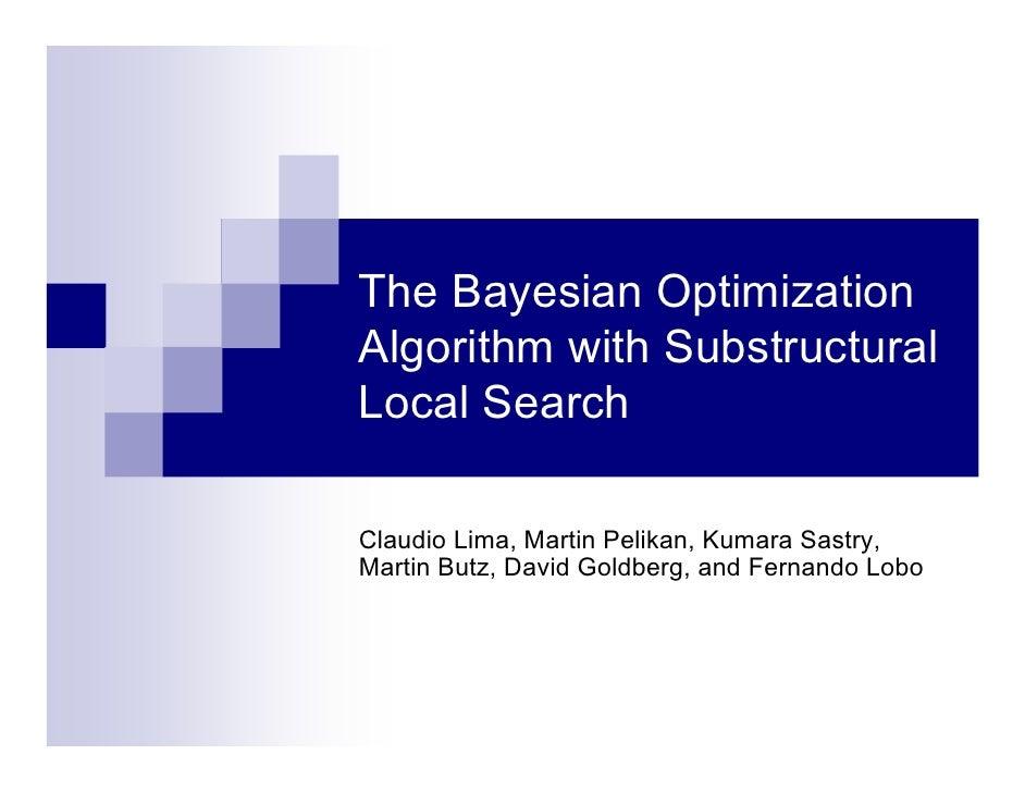 The Bayesian Optimization Algorithm with Substructural Local Search  Claudio Lima, Martin Pelikan, Kumara Sastry, Martin B...