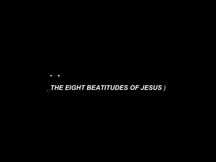     THE EIGHT BEATITUDES OF JESUS  )