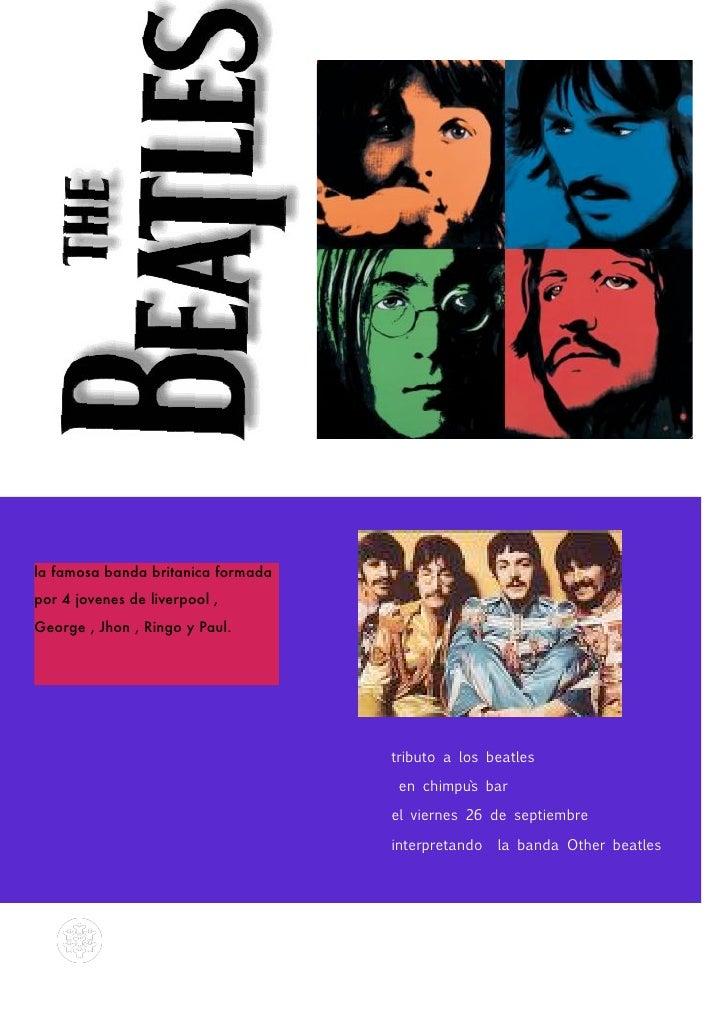 la famosa banda britanica formada por 4 jovenes de liverpool , George , Jhon , Ringo y Paul.                              ...