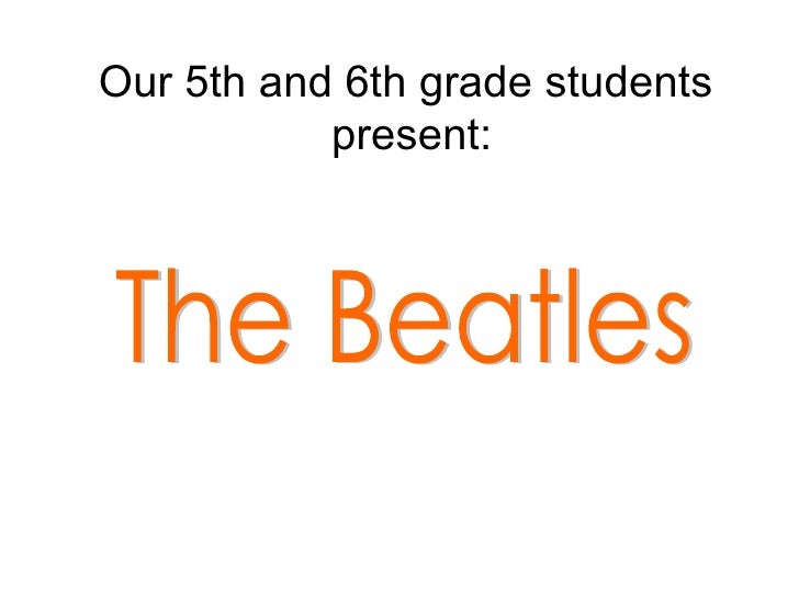 Our 5th and 6th grade students  present: The Beatles