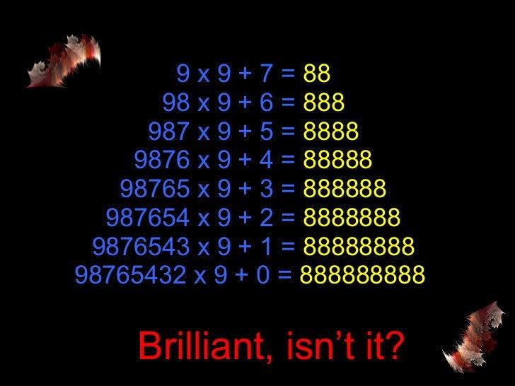 9 x 9 + 7 =  88 98 x 9 + 6 =  888 987 x 9 + 5 =  8888 9876 x 9 + 4 =  88888 98765 x 9 + 3 =  888888 987654 x 9 + 2 =  8888...