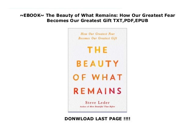 ~EBOOK~ The Beauty of What Remains: How Our Greatest Fear Becomes Our Greatest Gift TXT,PDF,EPUB DONWLOAD LAST PAGE !!!! D...