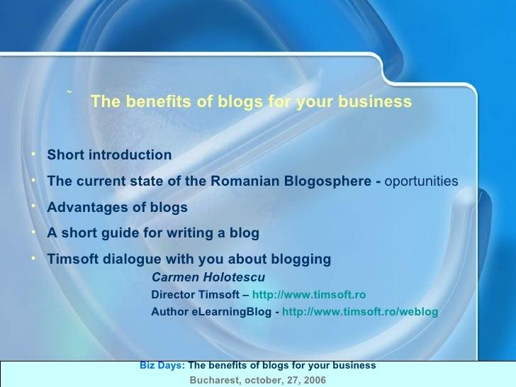 <ul><ul><li>The benefits of blogs for your business </li></ul></ul><ul><ul><li>Short introduction </li></ul></ul><ul><ul><...