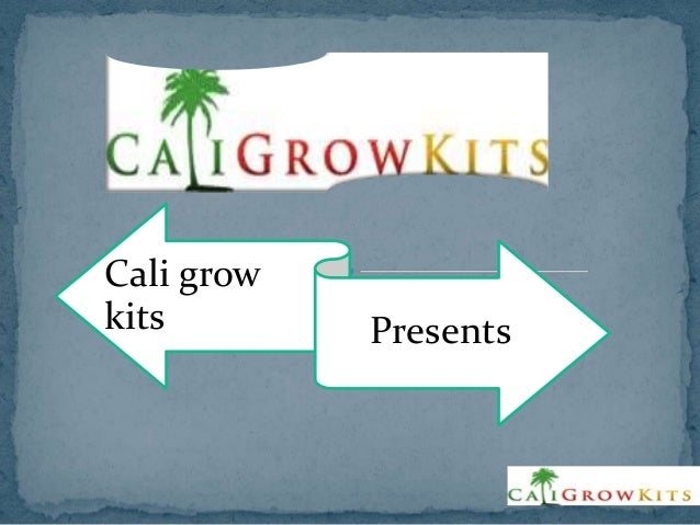 Cali growkits        Presents