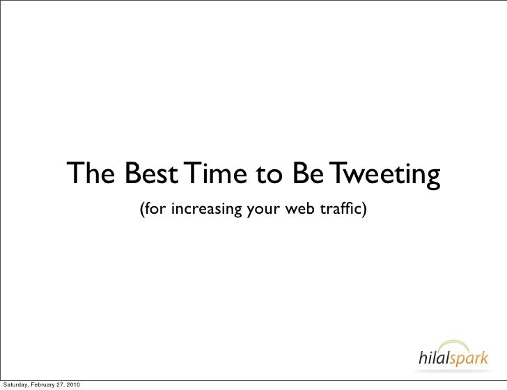 The Best Time to Be Tweeting                               (for increasing your web traffic)     Saturday, February 27, 2010
