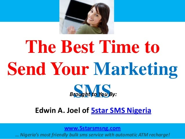 The Best Time toSend Your Marketing       SMS              Brought to You By:         Edwin A. Joel of 5star SMS Nigeria  ...
