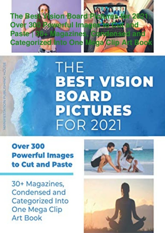 The Best Vision Board Pictures for 2021: Over 300 Powerful Images to Cut and Paste | 30+ Magazines, Condensed and Categori...