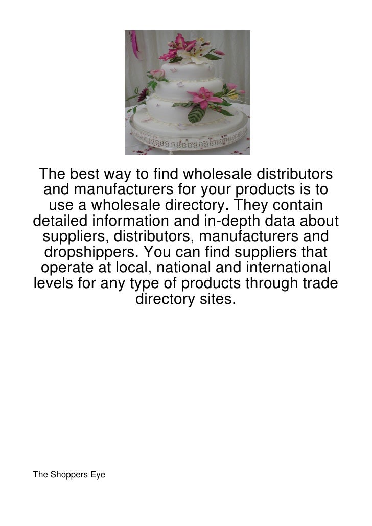 The best way to find wholesale distributors  and manufacturers for your products is to   use a wholesale directory. They c...