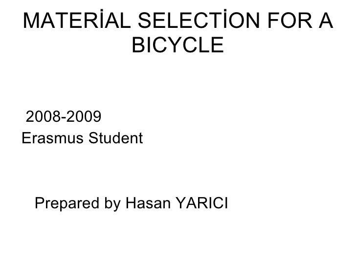 MATERİAL SELECTİON FOR A BICYCLE <ul><li>2008-2009 </li></ul><ul><li>Erasmus Student </li></ul><ul><li>Prepared by Hasan Y...