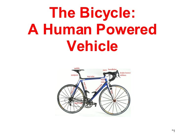 The Bicycle: A Human Powered Vehicle *1