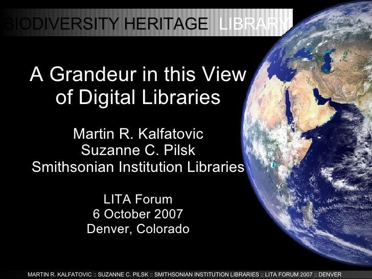 <ul><ul><li>A Grandeur in this View of Digital Libraries </li></ul></ul><ul><ul><li>Martin R. Kalfatovic </li></ul></ul><u...