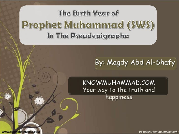 The Birth Year of <br />ProphetMuhammad (SWS) <br />In The Pseudepigrapha<br />By: MagdyAbd Al-Shafy<br />KNOWMUHAMMAD.COM...