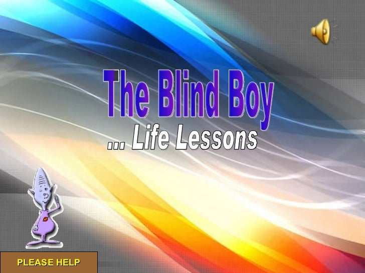 PLEASE HELP The Blind Boy ... Life Lessons