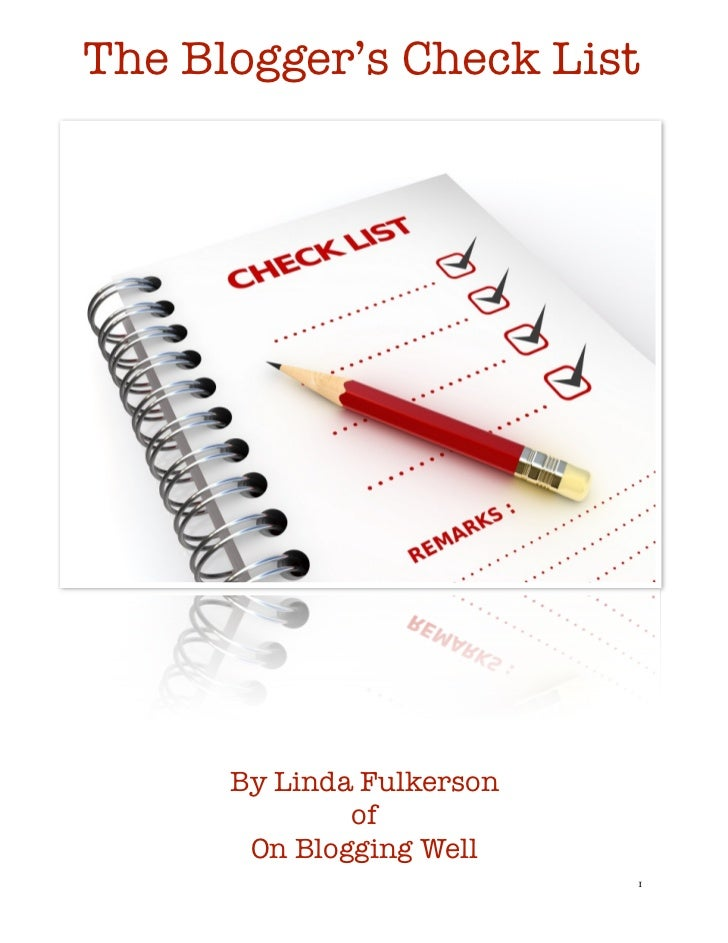 The Blogger's Check List      By Linda Fulkerson              of       On Blogging Well                          1