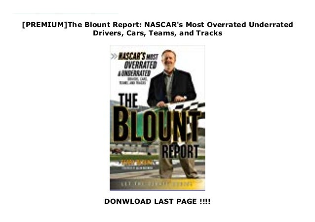 [PREMIUM]The Blount Report: NASCAR's Most Overrated Underrated Drivers, Cars, Teams, and Tracks DONWLOAD LAST PAGE !!!! Wh...