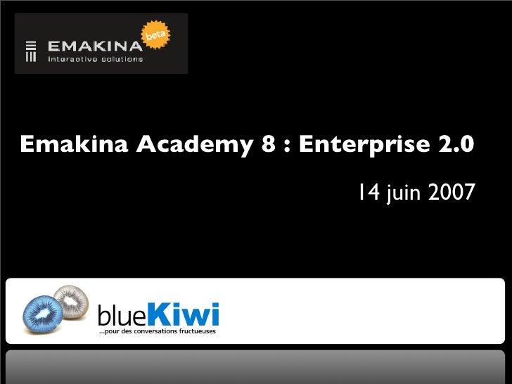 Emakina Academy 8 : Enterprise 2.0                          14 juin 2007
