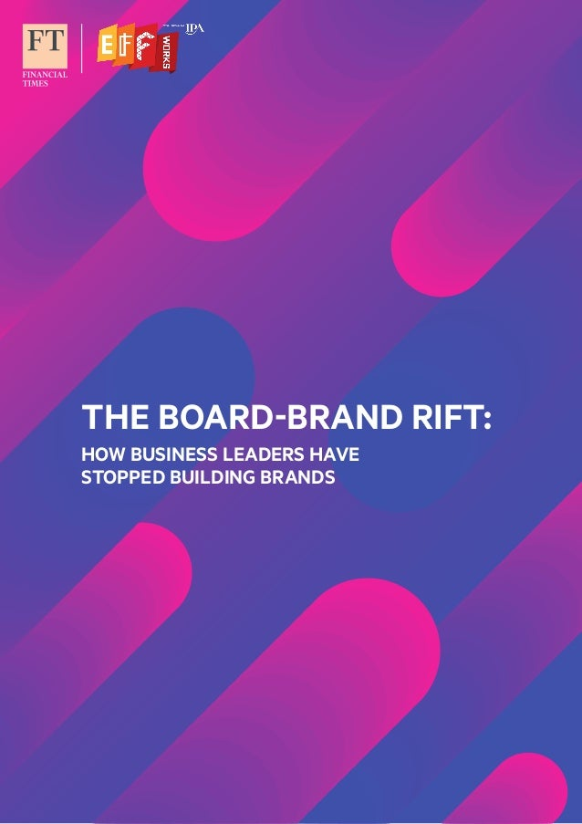 THE BOARD-BRAND RIFT: HOW BUSINESS LEADERS HAVE STOPPED BUILDING BRANDS