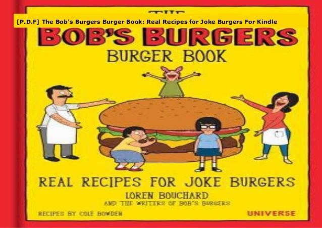P D F The Bob S Burgers Burger Book Real Recipes For Joke Burgers