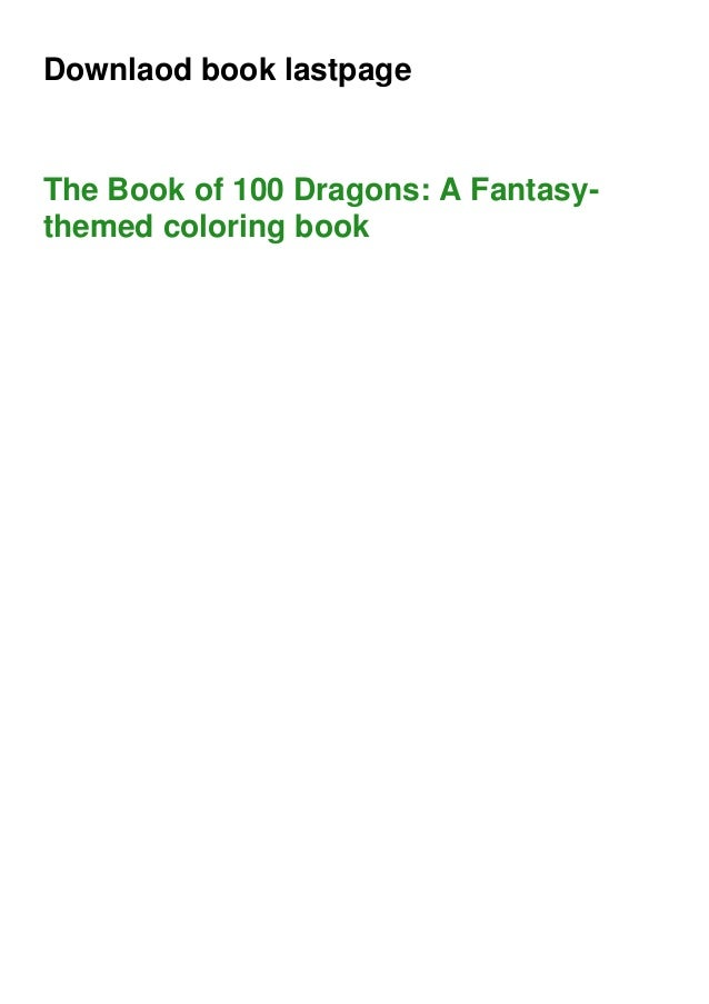 Downlaod book lastpage The Book of 100 Dragons: A Fantasy- themed coloring book