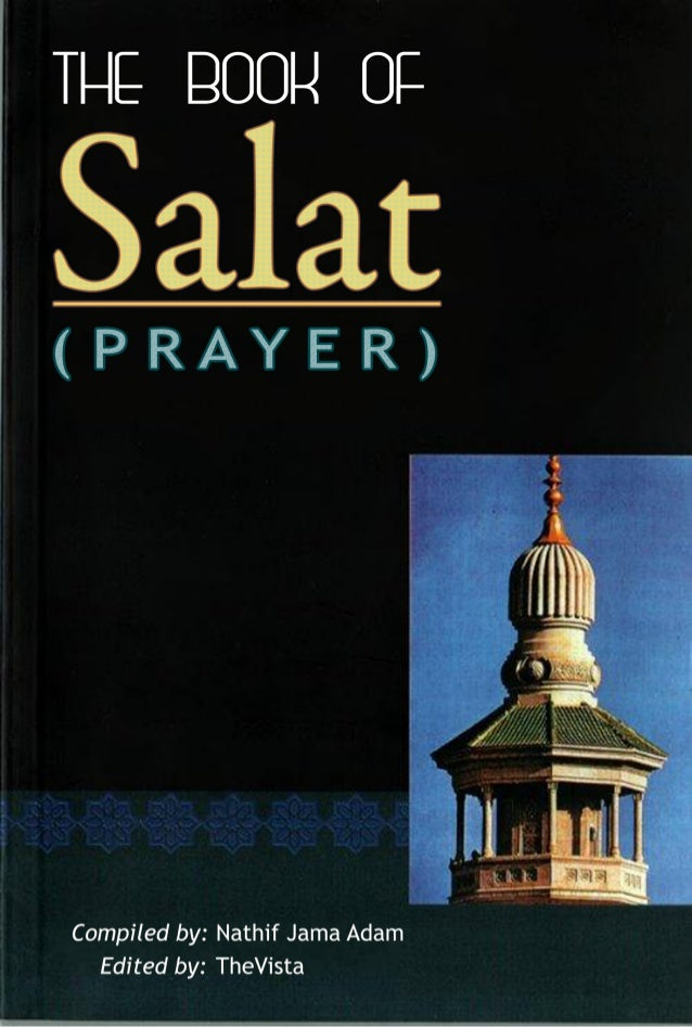 www.islambasics.com Kitab Al-Salaah (The book of Prayer) Compiled by: Nathif Jama Adam. Edited by: TheVista www.islambasic...