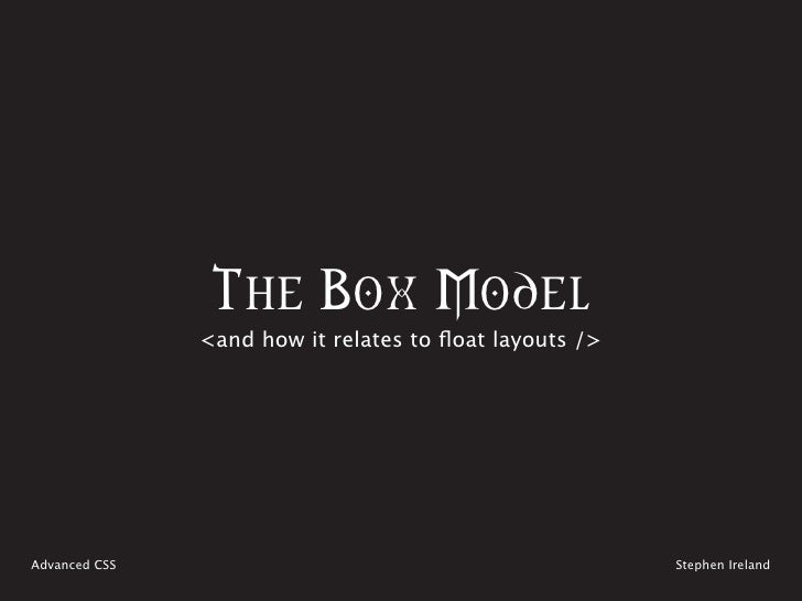 The Box Model                <and how it relates to float layouts />     Advanced CSS                                     ...