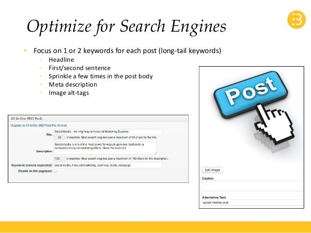 Optimize for Search Engines  • Focus on 1 or 2 keywords for each post (long-tail keywords)  - Headline  - First/second sen...